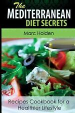 Mediterranean Diet Secrets : Recipes Cookbook for a Healthier Lifestyle by...