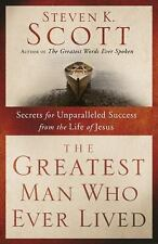 The Greatest Man Who Ever Lived: Secrets for Unparalleled Success from the Life