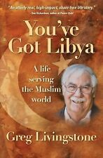 You've Got Libya: A Life Serving in the Muslim World by Livingstone, Greg