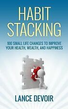Habit Stacking: over 100 Small Life Changes to Improve Your Health, Wealth,...