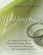 Wedding Rites: The Complete Guide to Traditional Vows, Music, Ceremonies, Blessi