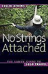 NEW - No Strings Attached: The Savvy Guide to Solo Travel (Capital Travels)