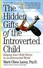 The Hidden Gifts of the Introverted Child: Helping Your Child Thrive in an Extro
