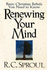 Renewing Your Mind : Basic Christian Beliefs You Need to Know by R. C. Sproul...