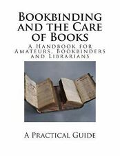 Bookbinding and the Care of Books : A Handbook for Amateurs, Bookbinders and...