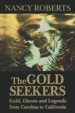 The Gold Seekers : Gold, Ghosts and Legends from Carolina to California by...