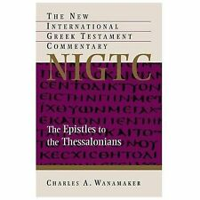 The Epistle to the Thessalonians : A Commentary on the Greek Text by Charles...