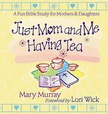 Just Mom and Me Having Tea : A Fun Bible Study for Mothers and Daughters by...