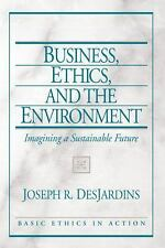 Business, Ethics, and the Environment: Imagining a Sustainable Future (Basic Eth