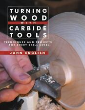 Turning Wood with Carbide Tools : Techniques and Projects for Every Skill...