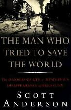 The Man Who Tried to Save the World: The Dangerous Life & Mysterious Disappeara