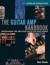 The Guitar Amp Handbook : Understanding Tube Amplifiers and Getting Great...