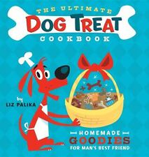 The Ultimate Dog Treat Cookbook : Homemade Goodies for Man's Best Friend by...