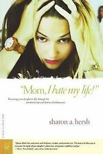Mom, I Hate My Life! - Sharon A. Hersh (Paperback)