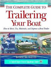 The Complete Guide to Trailering Your Boat: How to Select, Use, Maintain, and Im