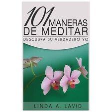101 Maneras de Meditar : Descubra Su Verdadero Yo by Linda Lavid (2013,...