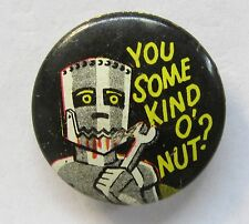 1960's  ROBOT pinback button YOU SOME KIND O' NUT?