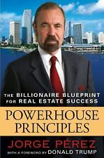 Powerhouse Principles : The Billionaire Blueprint for Real Estate Success by...