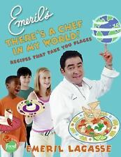 Emeril's There's a Chef in My World!: Recipes That Take You Places Lagasse, Eme
