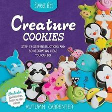 Creature Cookies: Step-by-Step Instructions and 80 Decorating Ideas You Can Do (
