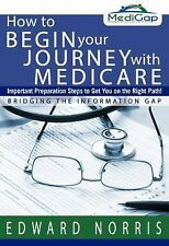 How to Begin Your Journey with Medicare : Important Preparation Steps to Get...