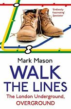 Walk the Lines: The London Underground, Overground, Mason, Mark, New Condition