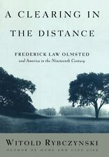 A Clearing in the Distance: Frederick Law Olmsted and America in the 19th Centu