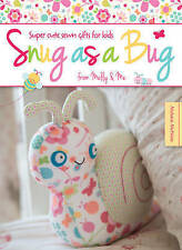 Snug as a Bug: Super Cute Sewn Gifts for Kids from Melly & Me by Melanie...