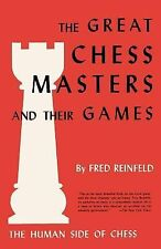The Human Side of Chess the Great Chess Masters and Their Games : The Story...