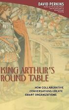 King Arthur's Round Table : How Collaborative Conversations Create Smart...