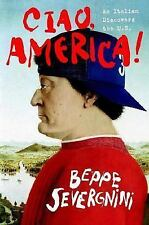 Ciao, America: An Italian Discovers the U.S., Beppe Severgnini, Good Condition,