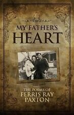 My Father's Heart : The Poems of Ferris Ray Paxton by Ferris Paxton (2014,...