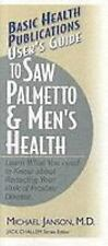 User's Guide to Saw Palmetto and Men's Health by Michael Janson (2002,...