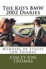 The Kid's BMW 2002 Diaries : Memoirs of Stacey Jon Thomas by Stacey Thomas...