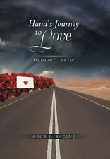 Hana's Journey to Love : The Letters 'I Love You' by Azor J. Racine (2013,...