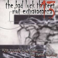 The Bad Luck 13 Riot Extravaganz, With Friends Likes These Who Needs Enemies, Ex