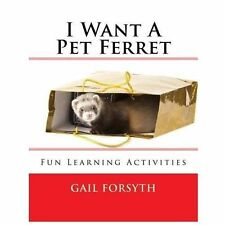 I Want a Pet Ferret : Fun Learning Activities by Gail Forsyth (2013, Paperback)