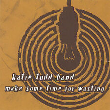 Make Some Time for Wasting 2005 by Todd, Katie Band