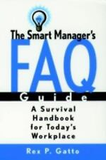 The Smart Manager's F.A.Q. Guide: A Survival Handbook for Today's Workplace, Gat