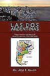 Las Dos Argentinas : Ensayo histórico y psicológico del porqué los argentinos...