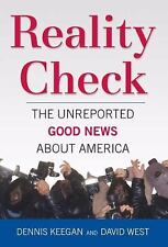 Reality Check: The Unreported Good News About America Keegan, Dennis, West, Dav