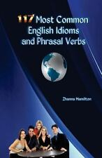 117 Most Common English Idioms and Phrasal Verbs by Zhanna Hamilton (2013,...