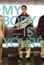 My Body Is Yours: A Memoir, Smith, Michael V., Good Book