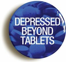 DEPRESSED BEYOND TABLETS HALF MAN HALF BISCUIT INSPIRED BADGE BUTTON PIN
