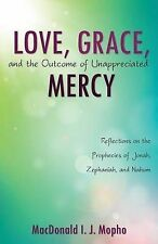 Love, Grace, and the Outcome of Unappreciated Mercy by Mopho, MacDonald I. J.