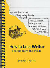 How to be a Writer: Secrets from the Inside By Stewart Ferris