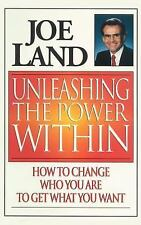 Unleashing the Power Within : How to Change Who You Are to Get What You Want...
