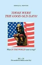 Those Were the Good Old Days! : What in the World Went Wrong? by Ronald L....