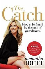 The Catch : How to Be Found by the Man of Your Dreams by Samantha Brett...