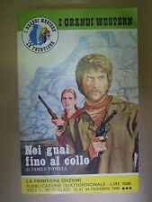 NEI GUAI FINO AL COLLO. James Powell. 1980 Frontiera edizioni. I Grandi Western